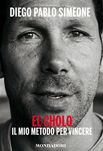 El Cholo. Il mio metodo per vincere