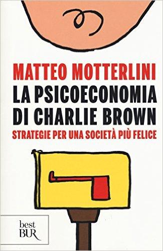 La psicoeconomia di Charlie brown. Strategie per una società più felice
