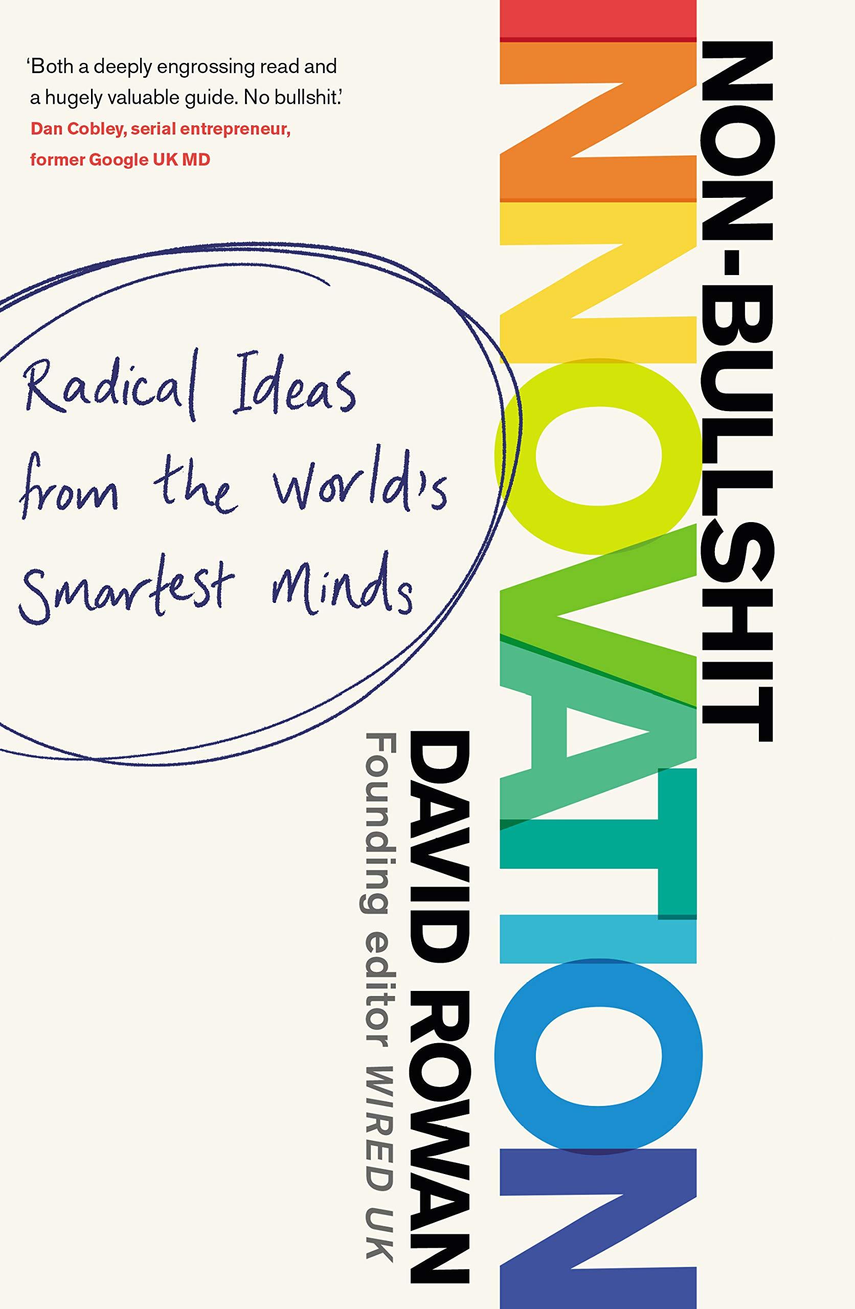 Non-Bullshit Innovation: Radical Ideas from the World's Smartest Minds.
