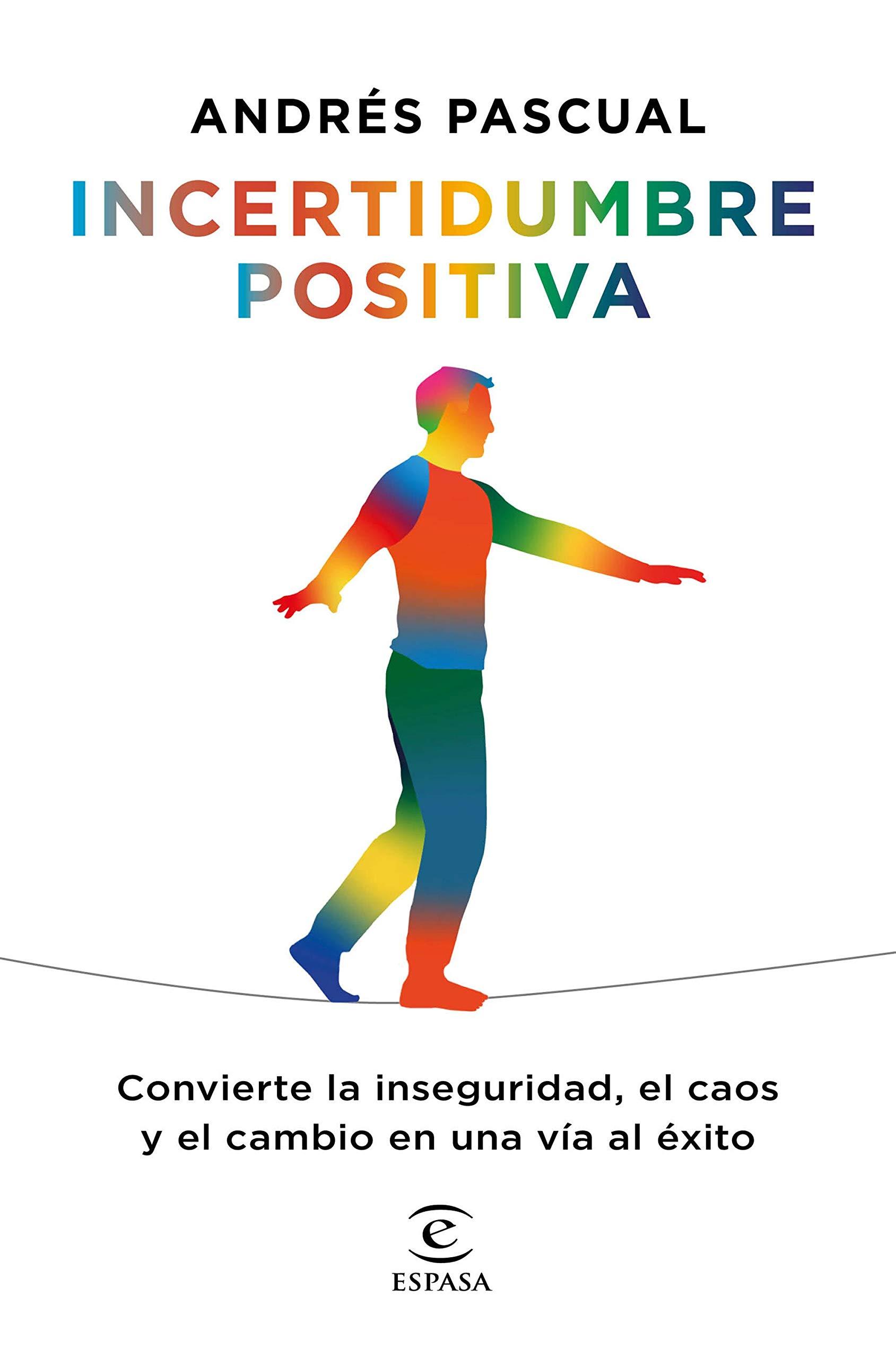 Incertidumbre positiva: Convierte la inseguridad, el caos y el cambio en una vía al éxito.