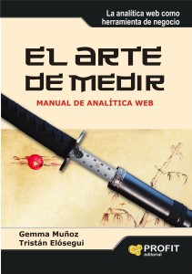 EL ARTE DE MEDIR: Manual de Analítica Web