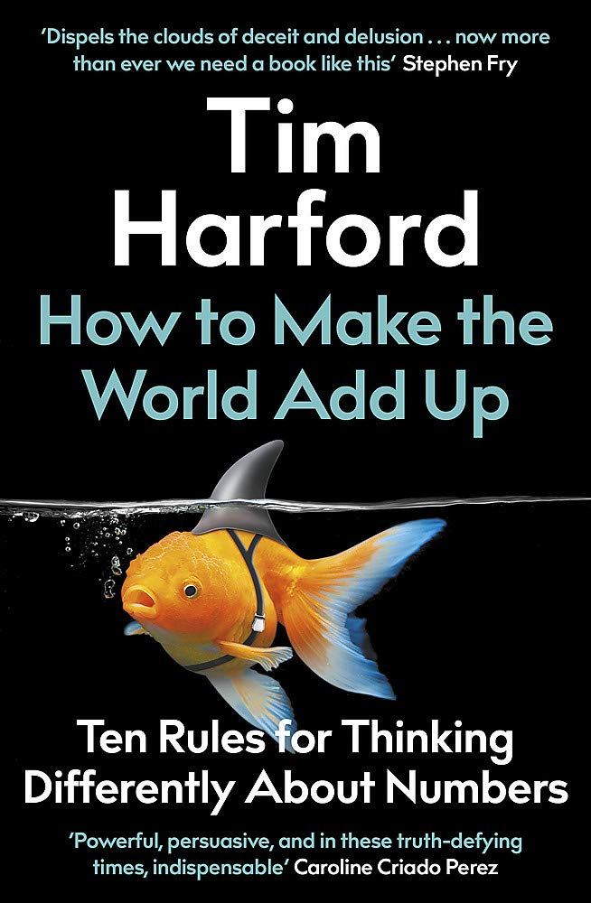 How To Make The World Add Up: Ten Rules for Thinking Differently About Numbers.