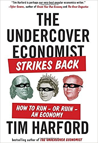 The Undercover Economist Strikes Back: How to Run or Ruin an Economy.