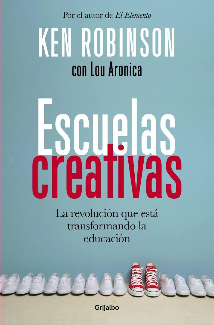 Escuelas creativas: La Revolución que está transformando la educación.
