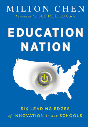 Education Nation: Six Leading Edges of Innovation in our Schools.
