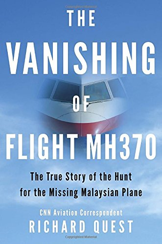 The Vanishing of Flight MH370: The True Story of the Hunt for the Missing Malaysian Plane.