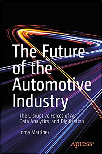 The Future of the Automotive Industry: The Disruptive Forces of AI, Data Analytics, and Digitization.
