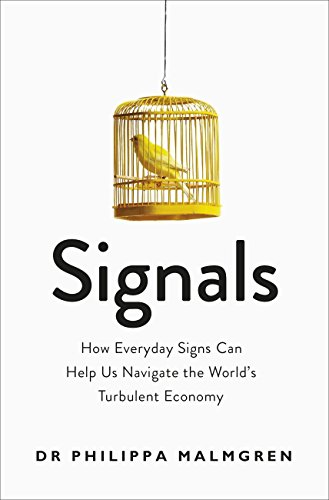 Signals: How Everyday Signs Can Help Us Navigate the World's Turbulent Economy.