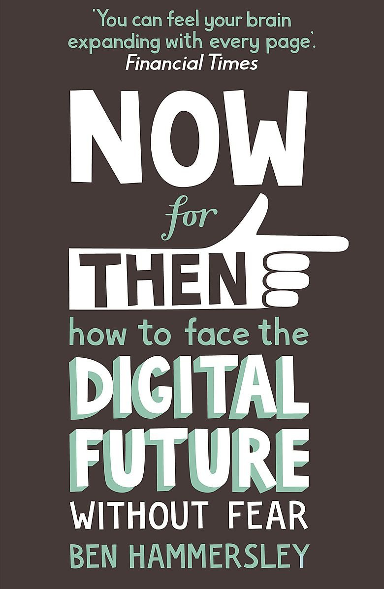 Now For Then: How to Face the Digital Future Without Fear.