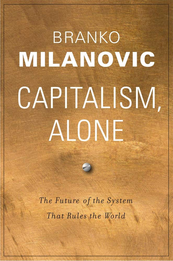 Capitalism, Alone: The Future of the System That Rules the World.