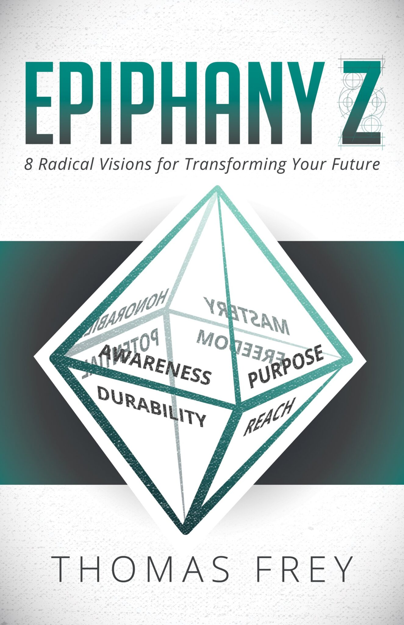Epiphany Z: Eight Radical Visions for Transforming Your Future.