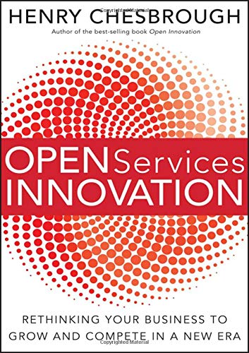 Open Services Innovation: Rethinking Your Business to Grow and Compete in a New Era.