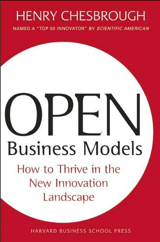 Open Business Models: How To Thrive In The New Innovation Landscape.