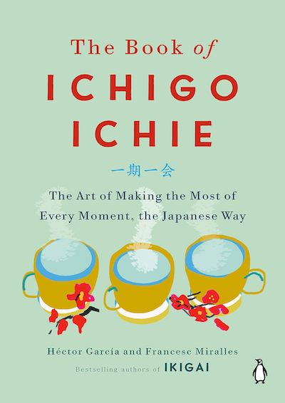 The Book of Ichigo Ichie: The Art of Making the Most of Every Moment, the Japanese Way.