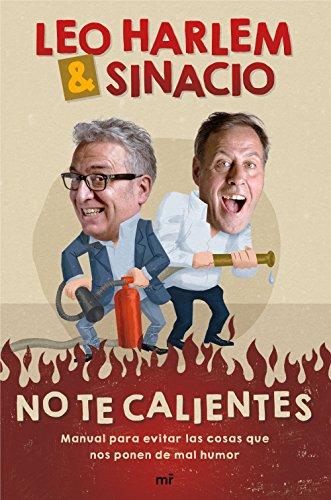 NO TE CALIENTES - Manual para evitar las cosas que nos ponen de mal humor. (co-autoría con Sinacio).