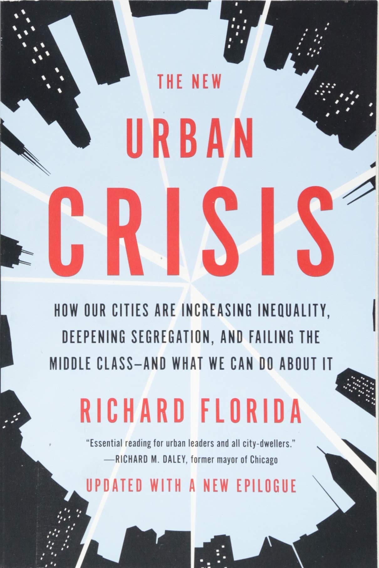The New Urban Crisis: How Our Cities Are Increasing Inequality, Deepening Segregation, and Failing the Middle Class-And What We Can Do about.