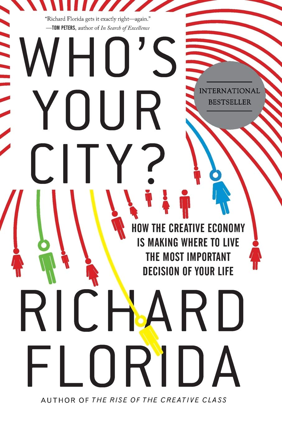 Who's Your City?: How the Creative Economy Is Making Where You Live the Most Important Decision of Your Life.