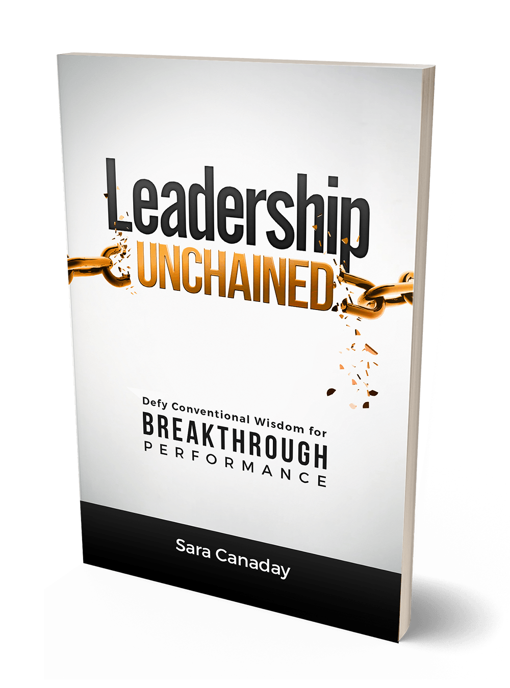 Leadership Unchained: Defy Conventional Wisdom for Breakthrough Performance.