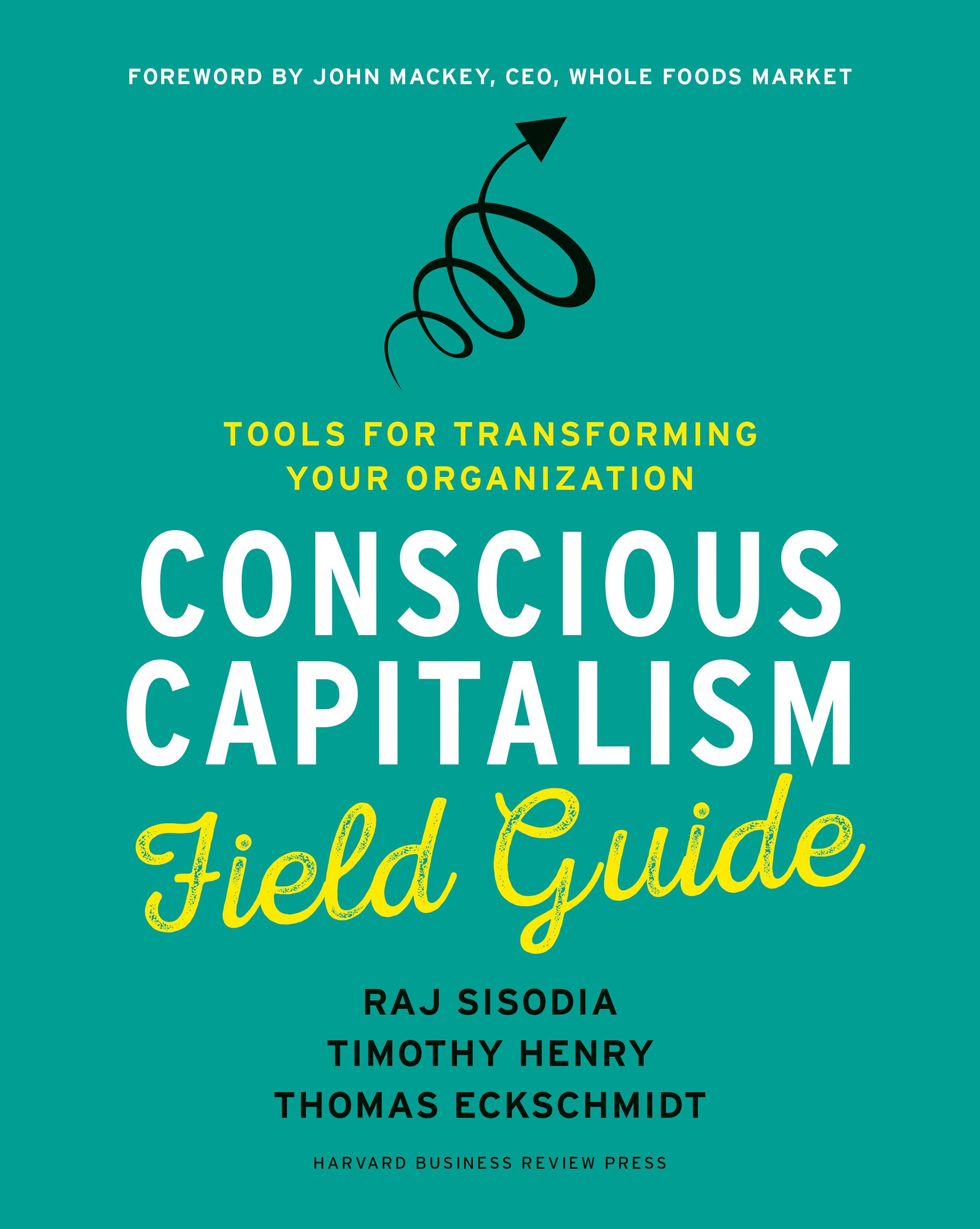 The Conscious Capitalism Field Guide.
