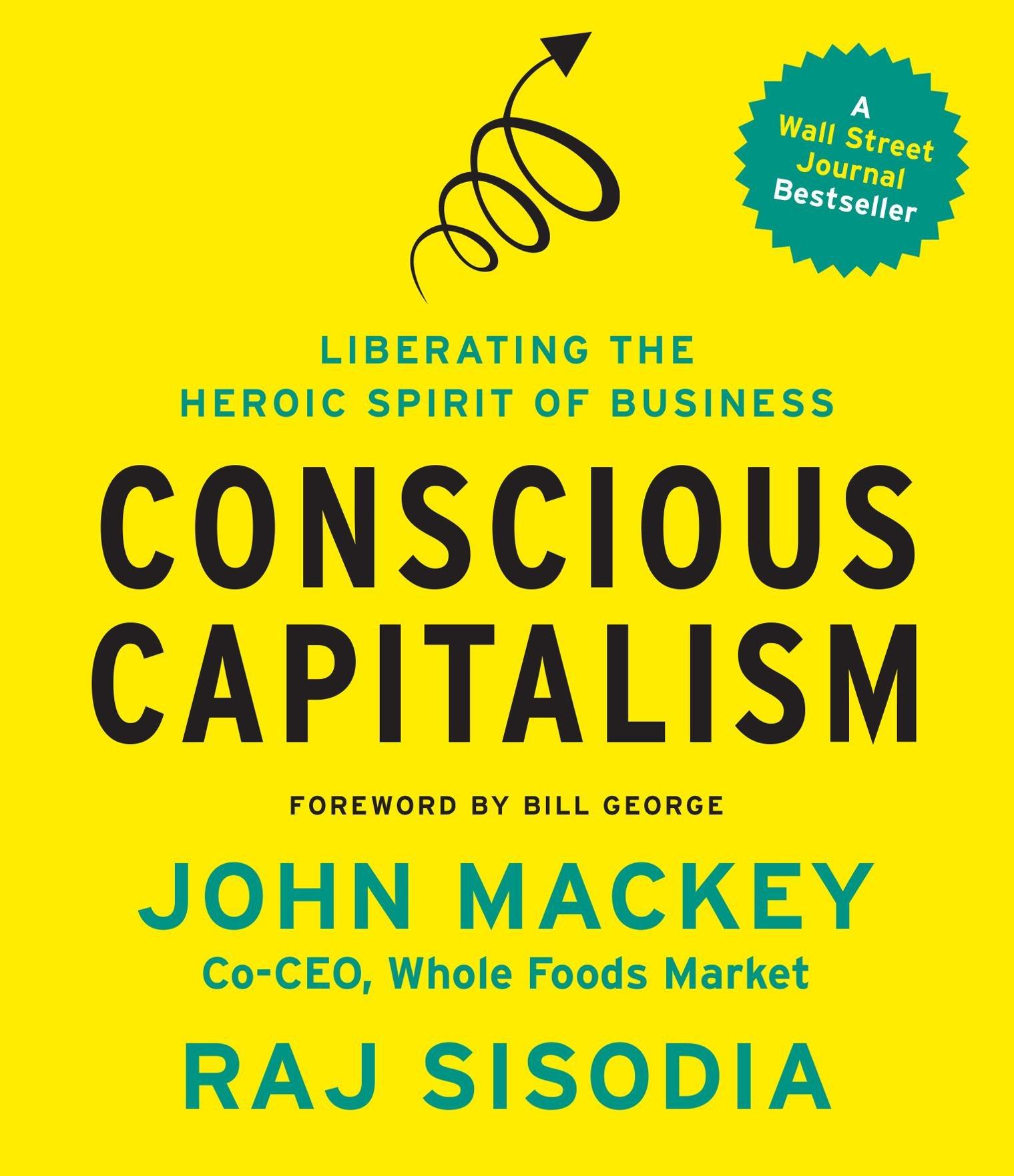 Conscious Capitalism: Liberating the Heroic Spirit of Business.