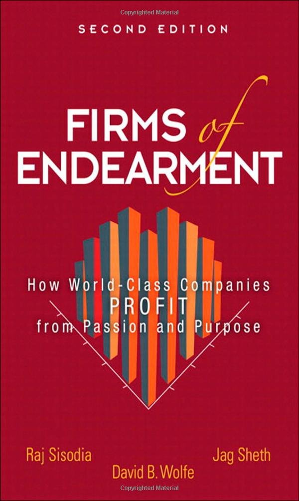 Firms of Endearment: How World Class Companies Profit from Passion and Purpose.