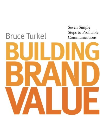Building Brand Value: Seven Simple Steps to Profitable Communications.