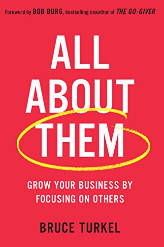 All about Them: Grow Your Business by Focusing on Others.