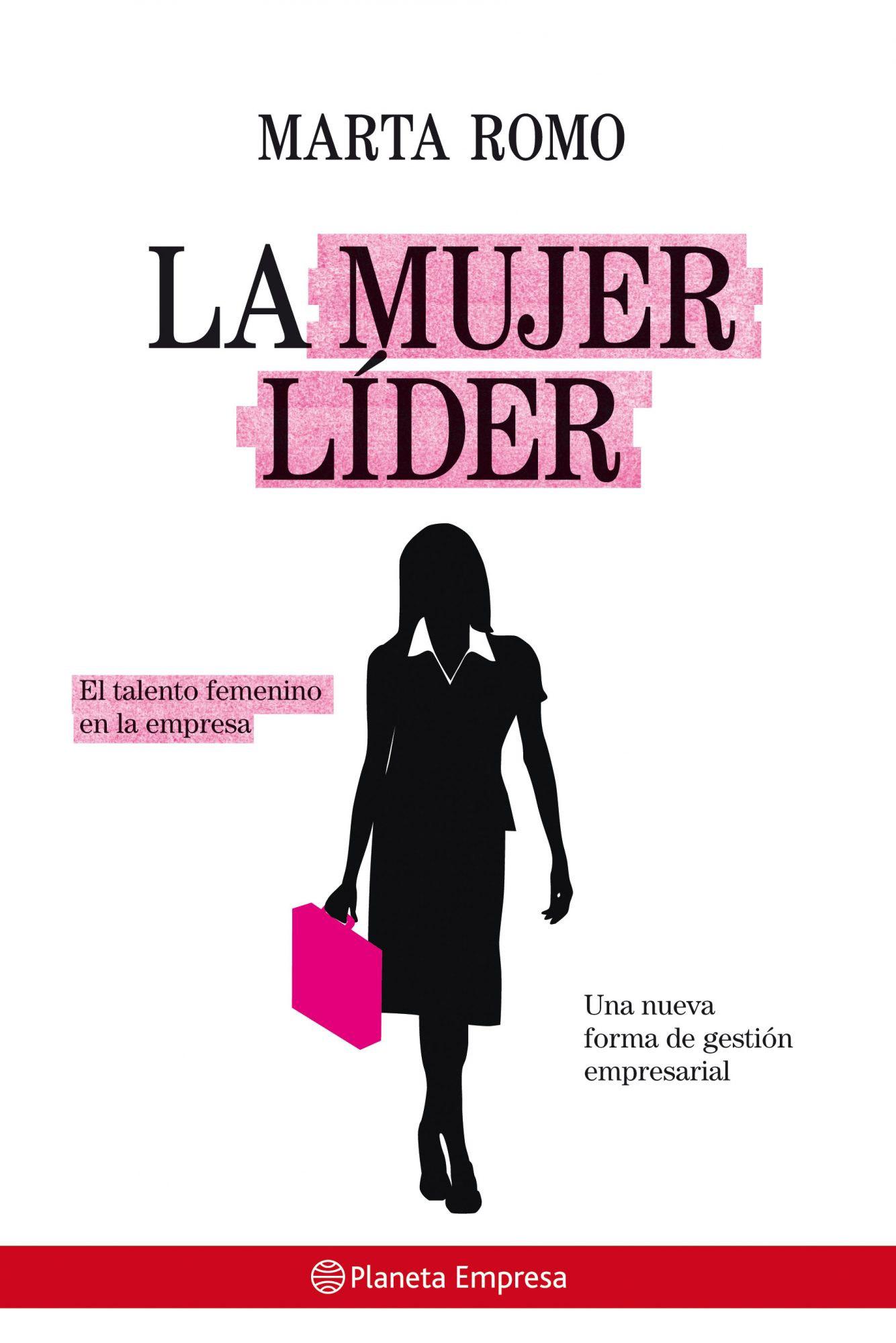 LA MUJER LÍDER, EL TALENTO FEMENINO EN LA EMPRESA.