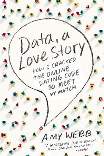 Data, A Love Story: How I Cracked the Online Dating Code to Meet My Match.