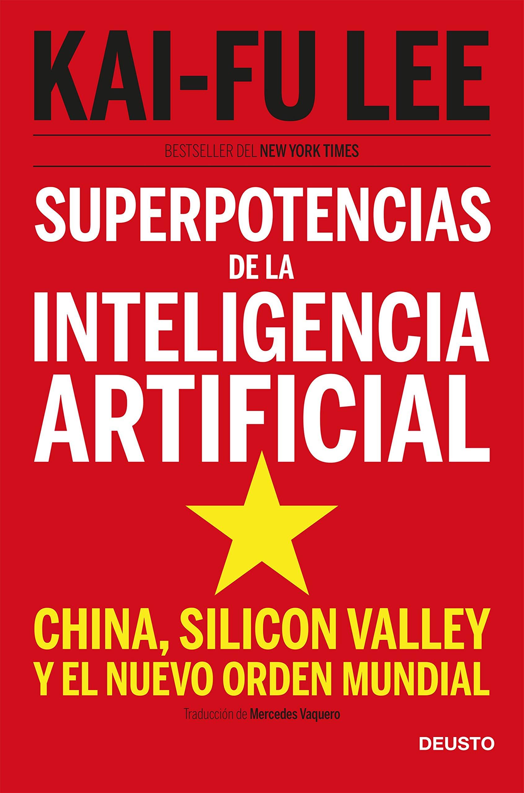 Superpotencias de la inteligencia artificial: China, Silicon Valley y el nuevo orden mundial.