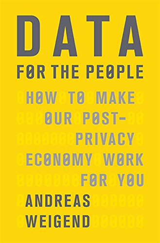 Data for the People: How to Make Our Post-Privacy Economy Work for You.