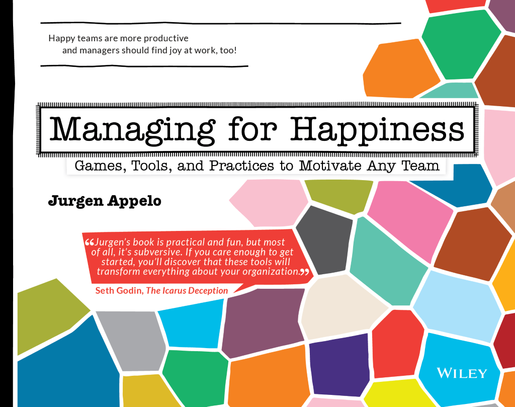Managing for Happiness: Games, Tools, and Practices to Motivate Any Team.