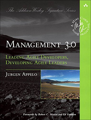 Management 3.0 - Leading Agile Developers, Developing Agile Leaders.
