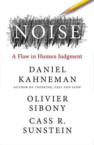 Noise: A Flaw in Human Judgment.