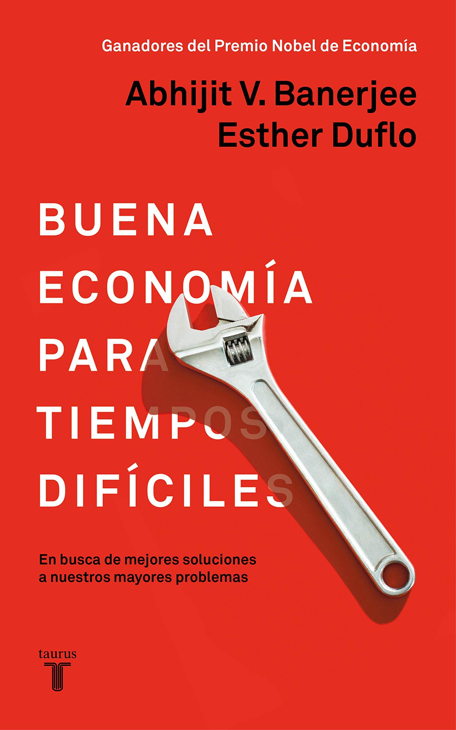 Buena economía para tiempos difíciles: En busca de mejores soluciones a nuestros mayores problemas.