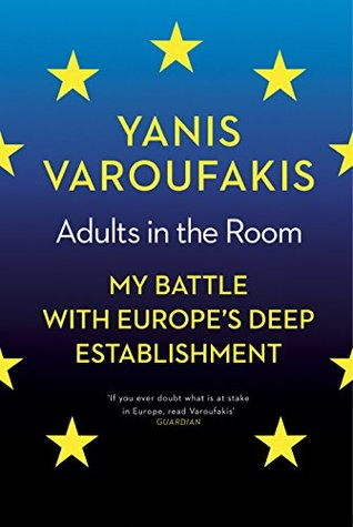 Adults In The Room: My Battle With Europe's Deep Establishment.