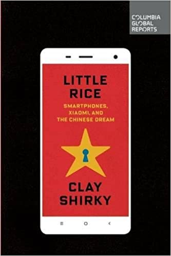 Little Rice: Smartphones, Xiaomi, and the Chinese Dream.