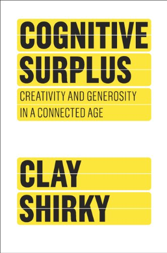 Cognitive Surplus: Creativity and Generosity in a Connected Age.