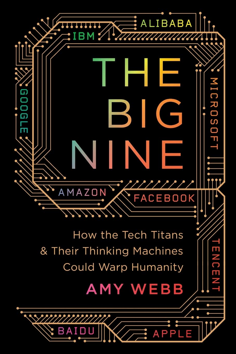 The Big Nine: How the Tech Titans and Their Thinking Machines Could Warp Humanity.