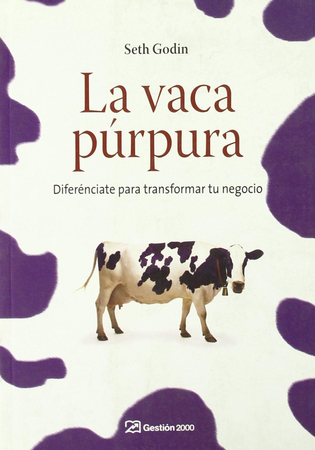 La vaca púrpura: Diferénciate para transformar tu negocio.
