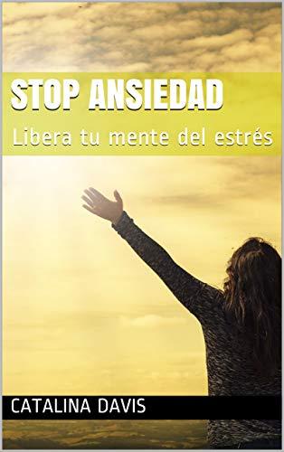 STOP ANSIEDAD: Libera tu mente del estrés.