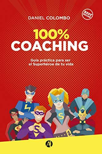 100% coaching: Guía práctica para ser el Superhéroe de tu vida.