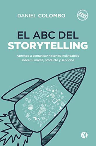 El ABC del Storytelling: Aprende a comunicar historias inolvidables sobre tu marca, producto y servicios.