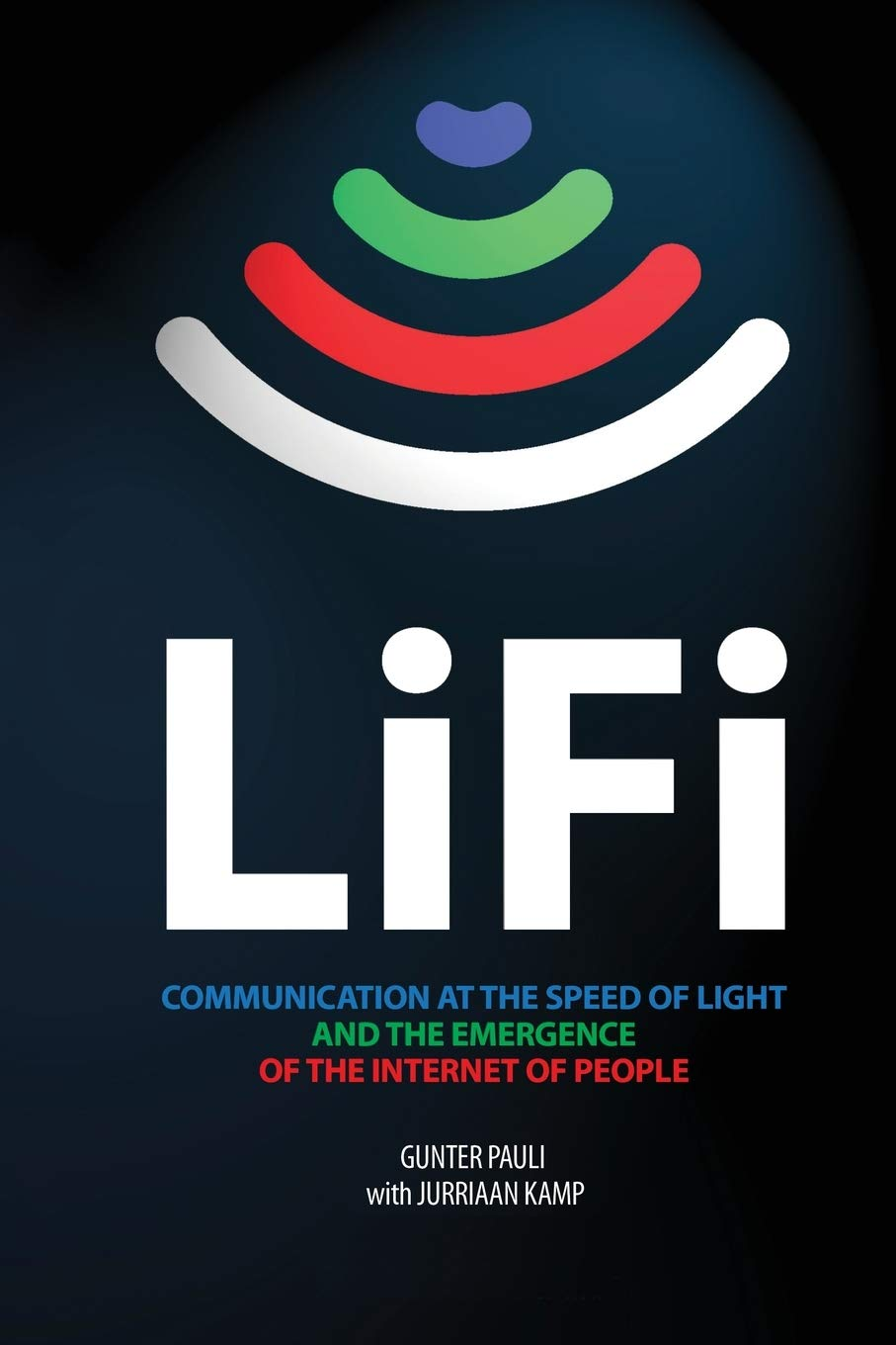 LiFi: Communication at the speed of light and the emergence of the Internet of people.