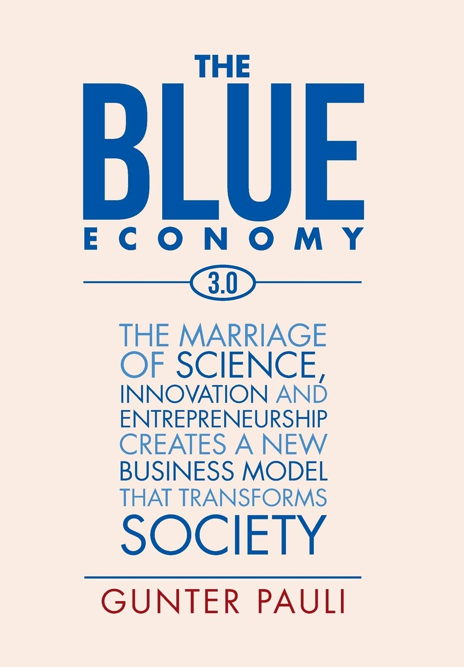 The Blue Economy 3.0: The marriage of science, innovation and entrepreneurship creates a new business model that transforms society.