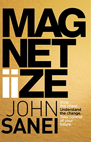 Magnetiize: Stop the chase. Understand the change. Take control of your future.