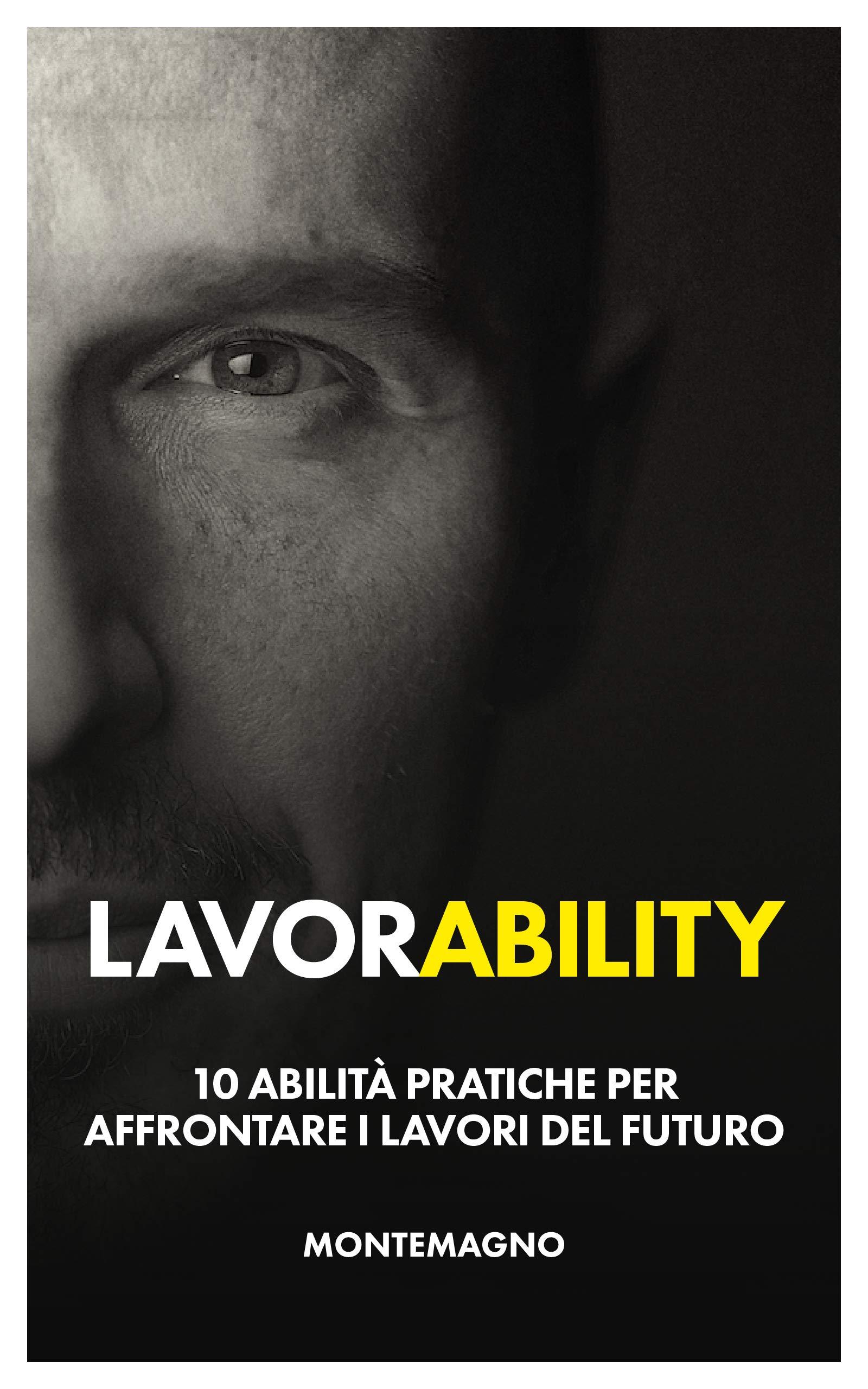 Lavorability. 10 abilità pratiche per affrontare i lavori del futuro.