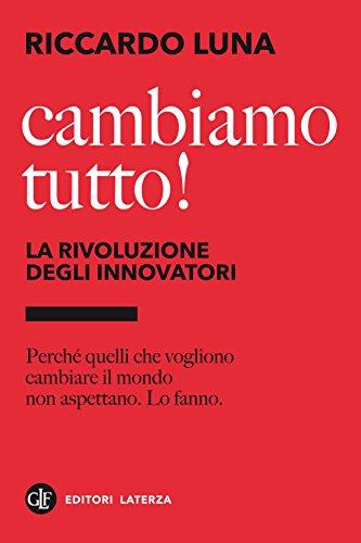 Cambiamo tutto! La rivoluzione degli innovatori.